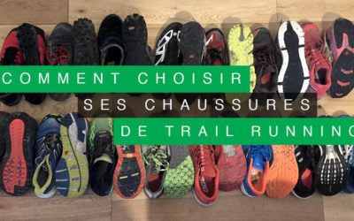COMMENT CHOISIR SES CHAUSSURES DE TRAIL RUNNING ?