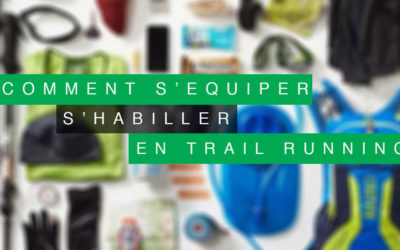 COMMENT S'HABILLER, S'ÉQUIPER EN TRAIL RUNNING ?