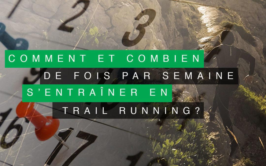 COMMENT ET COMBIEN DE FOIS PAR SEMAINE S'ENTRAÎNER EN TRAIL RUNNING ?